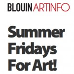 Artinfo: Summer Art Fridays